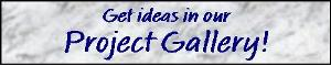 get ideas in our project gallery!